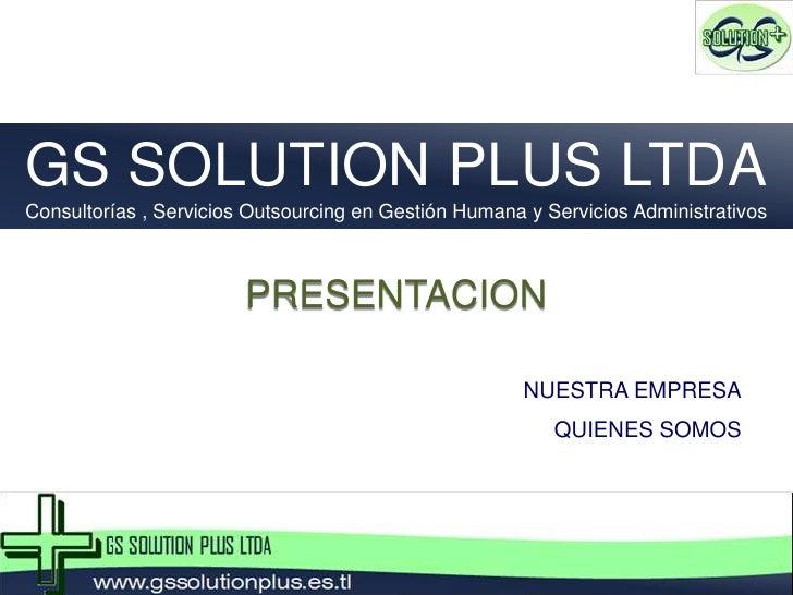 GS SOLUTION PLUS LTDA<br />Consultorías , Servicios Outsourcing en Gestión Humana y Servicios Administrativos<br />PRESENT...