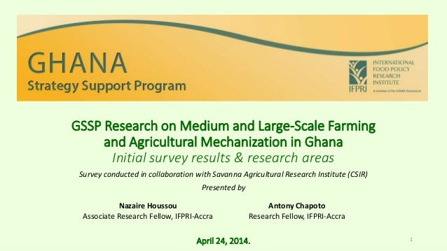 GSSP Research on Medium and Large-Scale Farming and Agricultural Mechanization in Ghana Initial survey results & research ...