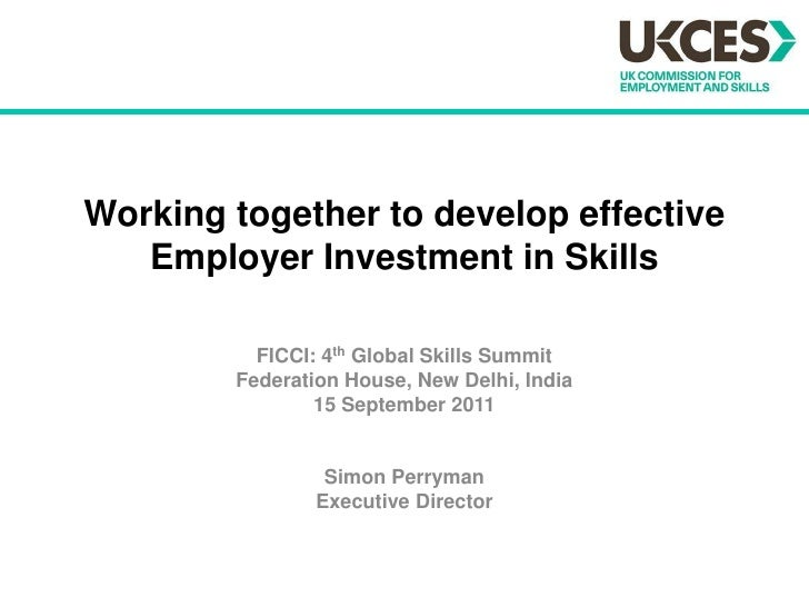 Working together to develop effective Employer Investment in Skills<br />FICCI: 4th Global Skills Summit<br />Federation H...