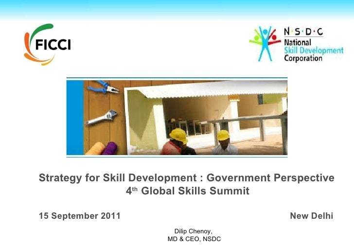 Strategy for Skill Development : Government Perspective 4 th  Global Skills Summit  15 September 2011    New Delhi Dilip C...
