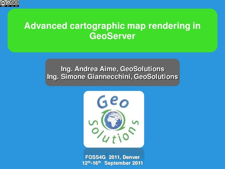 Advanced cartographic map rendering in              GeoServer         Ing. Andrea Aime, GeoSolutions    Ing. Simone Gianne...