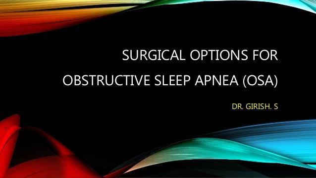 SURGICAL OPTIONS FOR OBSTRUCTIVE SLEEP APNEA (OSA) DR. GIRISH. S