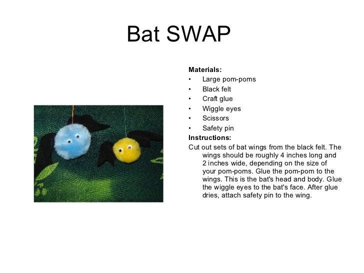 Bat SWAP  <ul><li>Materials:  </li></ul><ul><li>Large pom-poms </li></ul><ul><li>Black felt  </li></ul><ul><li>Craft glue ...