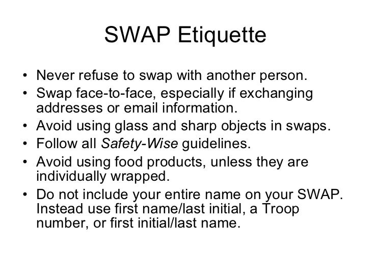 SWAP Etiquette <ul><li>Never refuse to swap with another person. </li></ul><ul><li>Swap face-to-face, especially if exchan...
