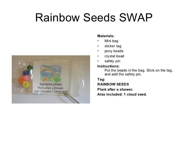 Rainbow Seeds SWAP <ul><li>Materials:   </li></ul><ul><li>Mini bag </li></ul><ul><li>sticker tag </li></ul><ul><li>pony be...