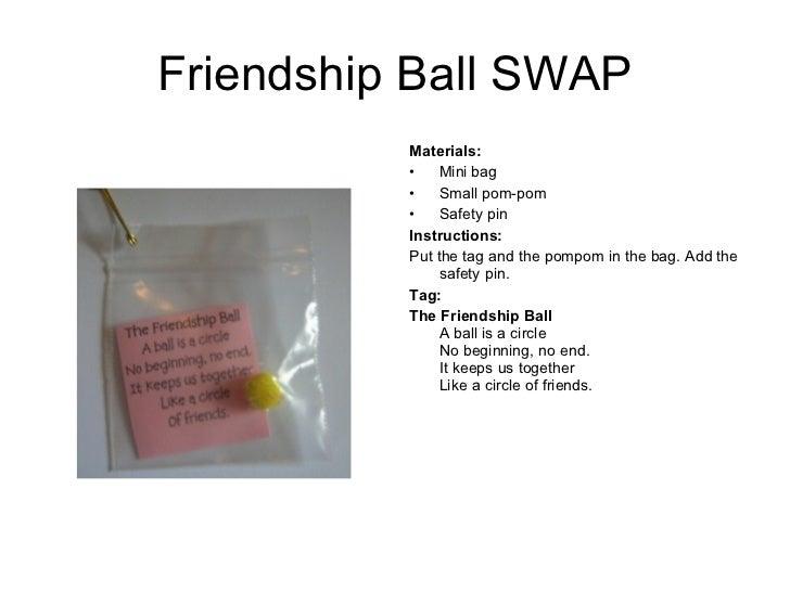 Friendship Ball SWAP <ul><li>Materials:   </li></ul><ul><li>Mini bag </li></ul><ul><li>Small pom-pom </li></ul><ul><li>Saf...