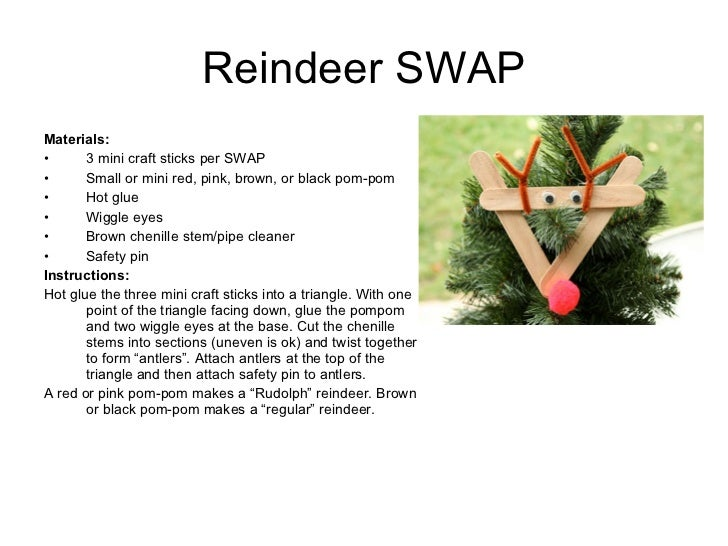 Reindeer SWAP <ul><li>Materials:  </li></ul><ul><li>3 mini craft sticks per SWAP </li></ul><ul><li>Small or mini red, pink...