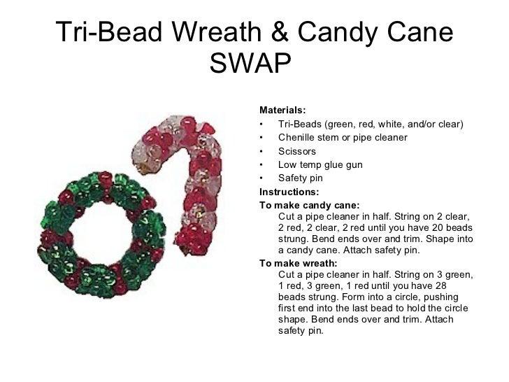 Tri-Bead Wreath & Candy Cane SWAP  <ul><li>Materials:  </li></ul><ul><li>Tri-Beads (green, red, white, and/or clear) </li>...