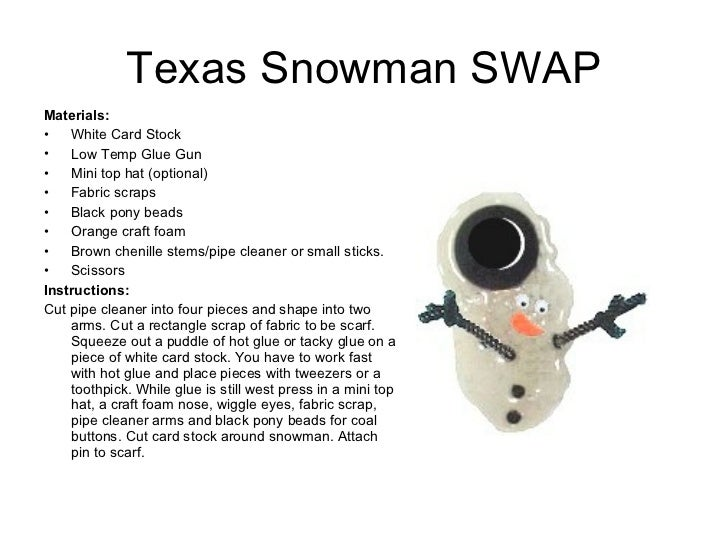 Texas Snowman SWAP <ul><li>Materials:  </li></ul><ul><li>White Card Stock </li></ul><ul><li>Low Temp Glue Gun  </li></ul><...