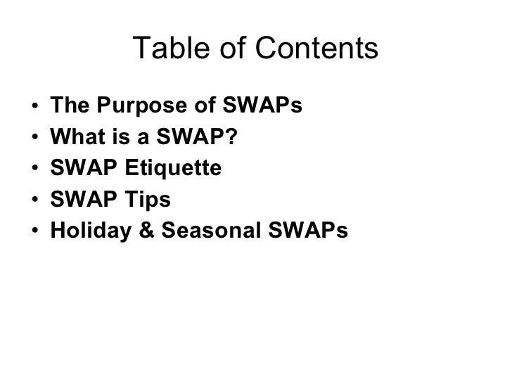 Table of Contents <ul><li>The Purpose of SWAPs </li></ul><ul><li>What is a SWAP? </li></ul><ul><li>SWAP Etiquette  </li></...