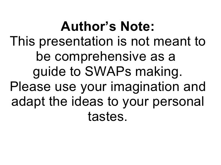 Author's Note: This presentation is not meant to be comprehensive as a  guide to SWAPs making. Please use your imagination...
