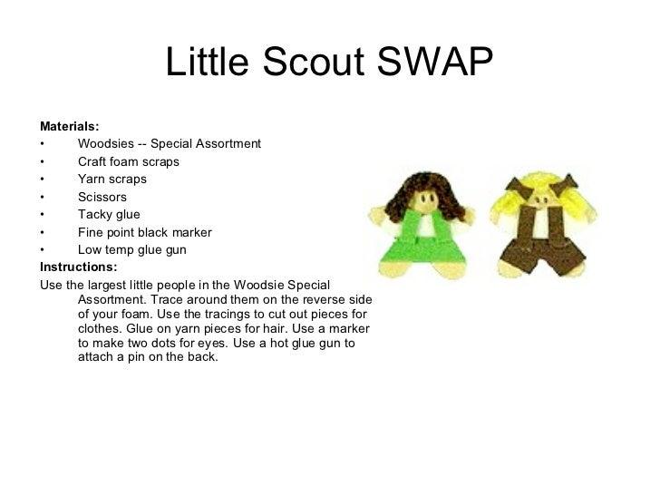 Little Scout SWAP <ul><li>Materials:  </li></ul><ul><li>Woodsies -- Special Assortment </li></ul><ul><li>Craft foam scraps...