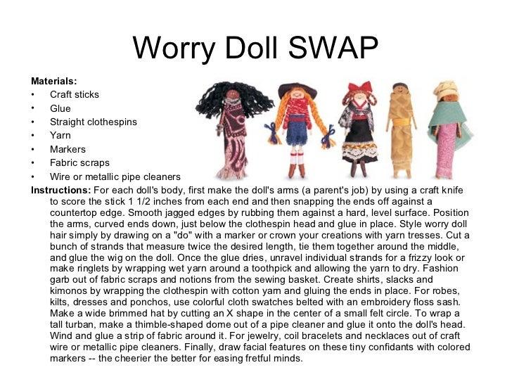 Worry Doll SWAP <ul><li>Materials:  </li></ul><ul><li>Craft sticks </li></ul><ul><li>Glue </li></ul><ul><li>Straight cloth...
