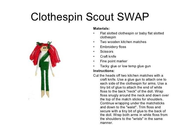 Clothespin Scout SWAP <ul><li>Materials:  </li></ul><ul><li>Flat slotted clothespin or baby flat slotted clothespin </li><...