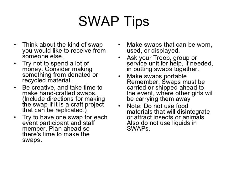 SWAP Tips <ul><li>Think about the kind of swap you would like to receive from someone else. </li></ul><ul><li>Try not to s...