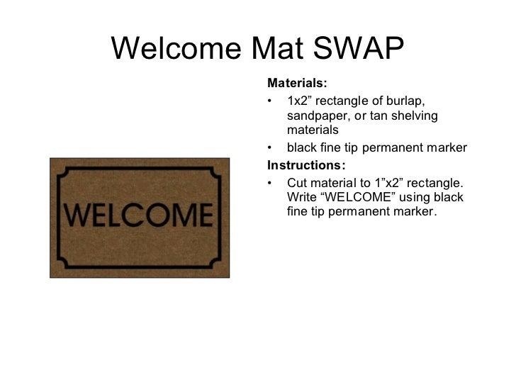 "Welcome Mat SWAP <ul><li>Materials:  </li></ul><ul><li>1x2"" rectangle of burlap, sandpaper, or tan shelving materials </li..."