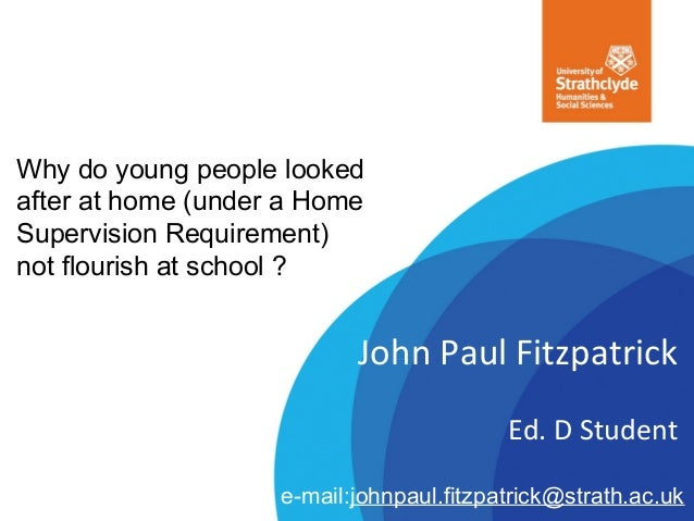 Why do young people lookedafter at home (under a HomeSupervision Requirement)not flourish at school ?John Paul Fitzpatrick...