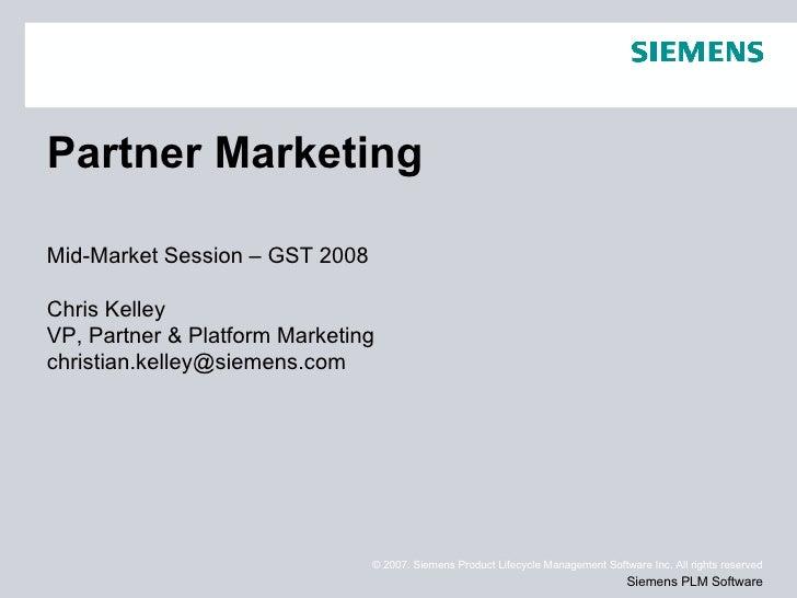 Partner Marketing Mid-Market Session – GST 2008 Chris Kelley VP, Partner & Platform Marketing [email_address]