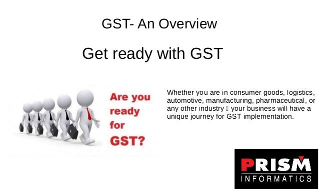 Goods and Services Tax Goods and Services Tax - the upcoming revolutionary tax reform will bring unparalleled changes acro...