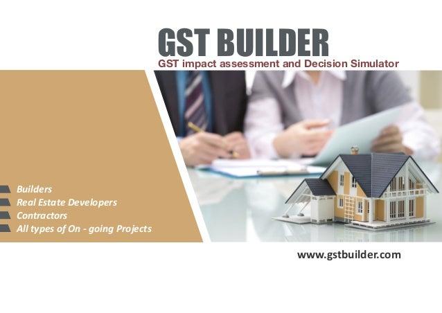 GST BUILDERGST impact assessment and Decision Simulator www.gstbuilder.com Builders Real Estate Developers Contractors All...