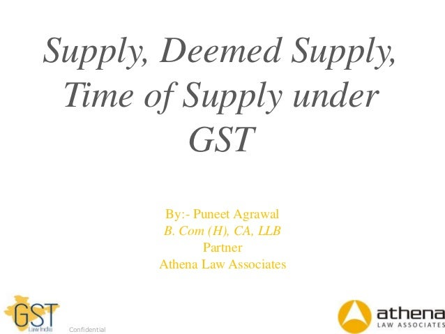 Dell - Internal Use - Confidential Supply, Deemed Supply, Time of Supply under GST By:- Puneet Agrawal B. Com (H), CA, LLB...