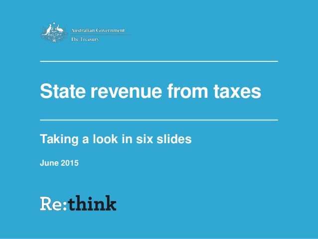 State revenue from taxes Taking a look in six slides June 2015
