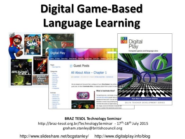 Digital Game-Based Language Learning BRAZ TESOL Technology Seminar http://braz-tesol.org.br/TechnologySeminar - 17th-18th ...