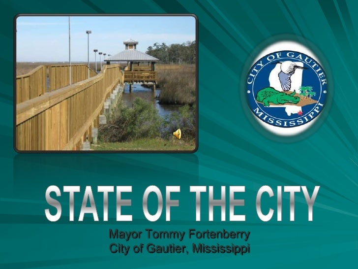 State of the city<br />Mayor Tommy Fortenberry<br />City of Gautier, Mississippi<br />
