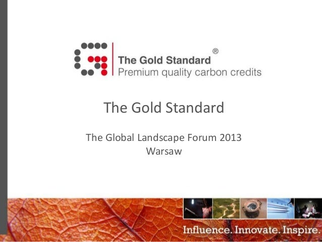 The Gold Standard The Global Landscape Forum 2013 Warsaw