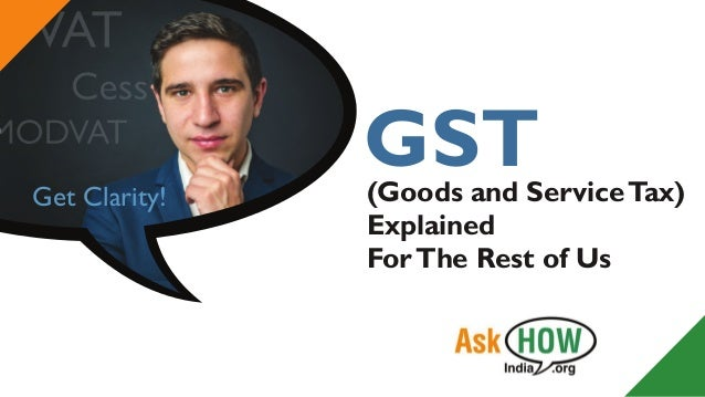 Get Clarity! (Goods and ServiceTax) Explained ForThe Rest of Us GST