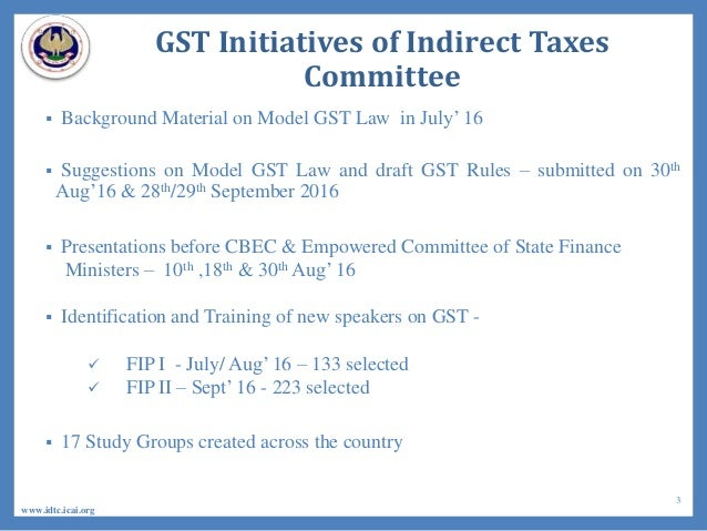 GST Initiatives of Indirect Taxes Committee  Background Material on Model GST Law in July' 16  Suggestions on Model GST ...