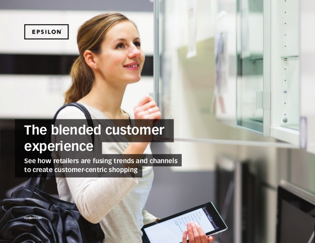 The blended customer experience The blended customer experience See how retailers are fusing trends and channels to create...