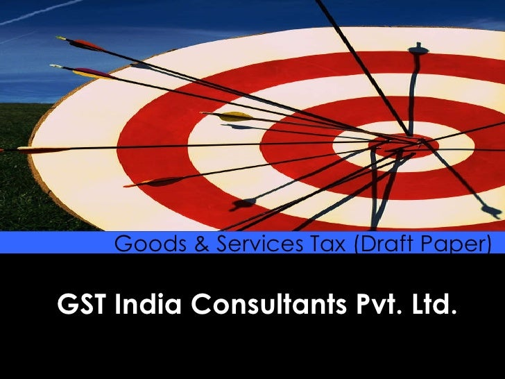 GST India Consultants Pvt. Ltd. Goods & Services Tax (Draft Paper)