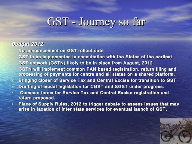GST today – Need & Advantages•   As a developing country, India needs a transparent & unambiguous tax    structure•   A co...