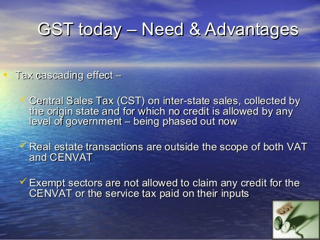 GST : P roposed Key Features   Dual GST : Central GST & State GST   Destination based State GST   Common Base   Unifor...