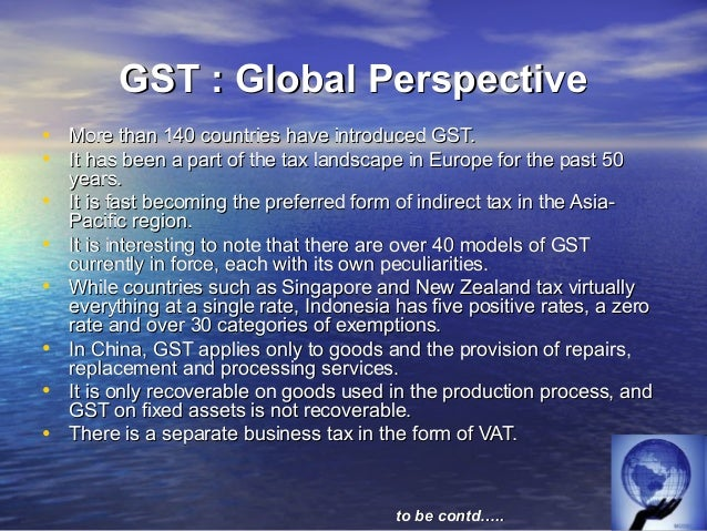 GST : Global Perspective•   Goods and Services Tax in Canada         • GST is a multi-level value added tax introduced on ...