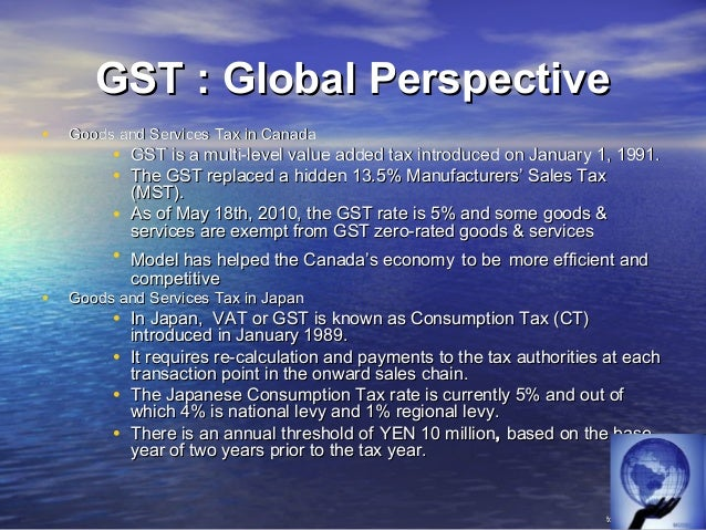 GST : Global Perspective• Goods and Services Tax in Brazil     • Brazil was the first country to adopt GST system.     • B...