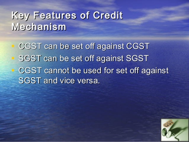 Seamless Credit Mechanism• It will also end the distortion in differential tax    treatment of various goods and services....