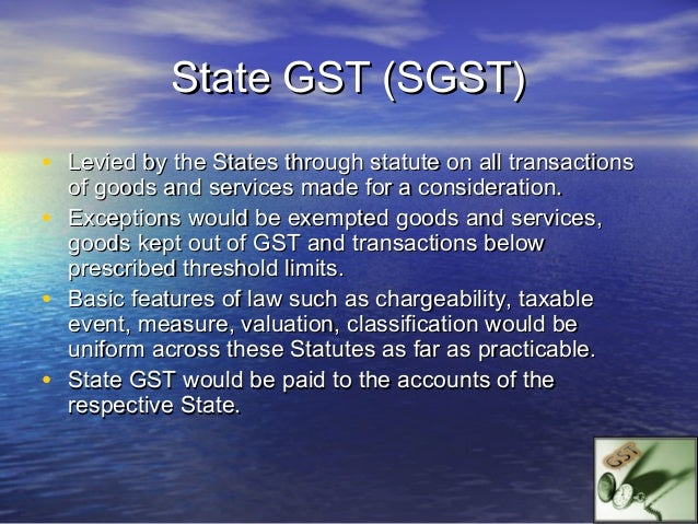 IGST• The seller in State - A will pay the IGST to the    Centre.•   While paying IGST the seller will adjust against    a...