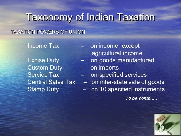 Taxonomy of Indian TaxationTAXATION POWERS OF STATE     VAT / Sales Tax   -     on sale of goods, other than              ...
