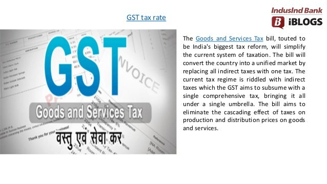 GST tax rate The Goods and Services Tax bill, touted to be India's biggest tax reform, will simplify the current system of...