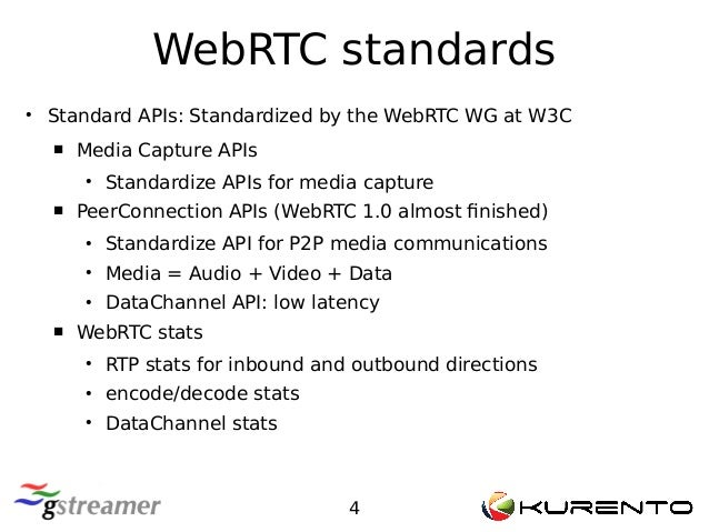 WebRTC standards 4 ● Standard APIs: Standardized by the WebRTC WG at W3C  Media Capture APIs ● Standardize APIs for media...