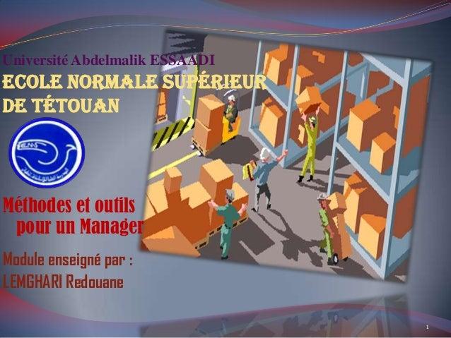 Université Abdelmalik ESSAADI Ecole Normale Supérieur de Tétouan Module enseigné par : LEMGHARI Redouane Méthodes et outil...