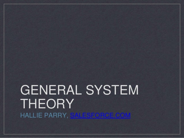 GENERAL SYSTEM THEORY HALLIE PARRY, SALESFORCE.COM
