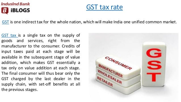 GST tax rate GST is one indirect tax for the whole nation, which will make India one unified common market. GST tax is a s...