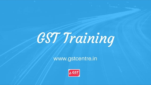 GST Training www.gstcentre.in