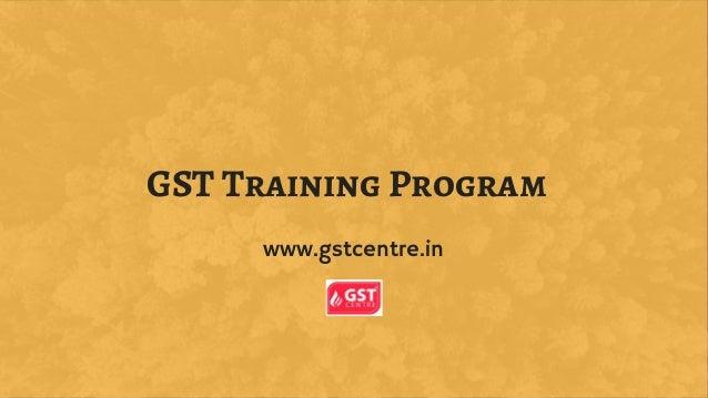 GST Training Program www.gstcentre.in