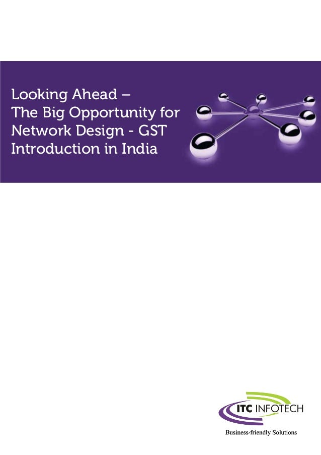 Looking Ahead –The Big Opportunity forNetwork Design - GSTIntroduction in India