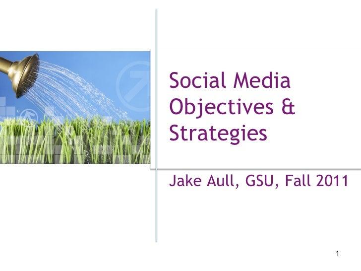 Social MediaObjectives &StrategiesJake Aull, GSU, Fall 2011                       1