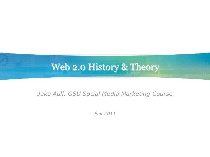 Web 2.0 History & TheoryJake Aull, GSU Social Media Marketing Course                  Fall 2011